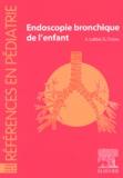 André Labbé et  Collectif - Endoscopie bronchique de l'enfant.