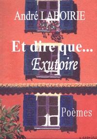 André Laboirie - Et dire que... - Exutoire.