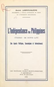 André Labrouquère - L'indépendance des Philippines - Tydings-McDuffie law. Ses aspects politiques, économiques et internationaux.