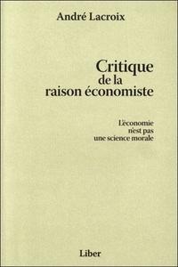 André Lacroix - Critique de la raison économiste - L'économie n'est pas une science morale.