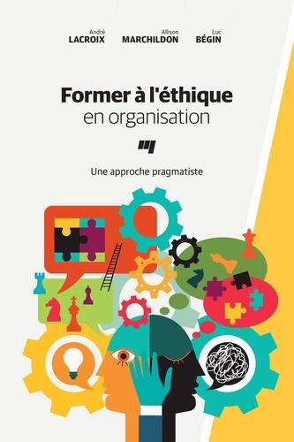 Former à l'éthique en organisation. Une approche pragmatiste