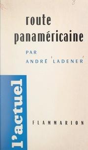 André Ladener et Louis Gabriel-Robinet - Route panaméricaine.