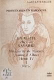 André Laffargue - En visite chez les Navarre : Marguerite de Navarre, Jeanne d'Albert, Henri IV à Nérac - Avec 62 illustrations dans le texte.