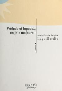 André Lagaillardie - Prélude et fugues... en joie majeure.