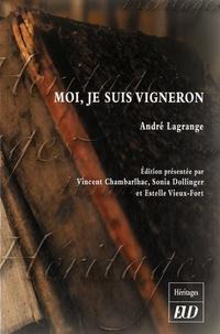 André Lagrange - Moi, je suis vigneron.