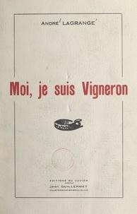André Lagrange et E. Jalabert - Moi, je suis vigneron.