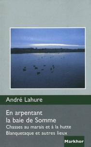 André Lahure - En arpentant la baie de Somme - Chasses au marais et à la hutte, Blanquetaque et autres lieux.