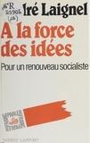 André Laignel - À la force des idées - Pour un renouveau socialiste.