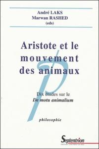 André Laks et Marwan Rashed - Aristote et le mouvement des animaux - Dix études sur le De motu animalium.