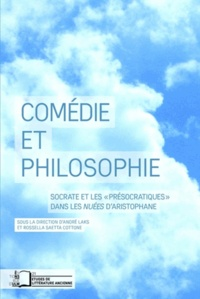 """André Laks et Rossella Saetta Cottone - Comédie et philosophie - Socrate et les """"Présocratiques"""" dans les Nuées d'Aristophane."""