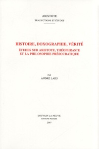 André Laks - Histoire, doxographie, vérité - Etudes sur Aristote, Théophraste et la philosophie présocratique.