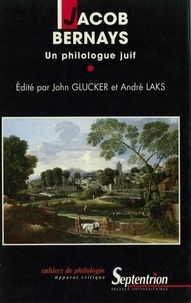 André Laks et John Glucker - Jacob Bernays, un philologue juif.