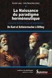 André Laks et Ada Neschke-Hentschke - La naissance du paradigme herméneutique - De Kant et Schleiermacher à Dilthey.