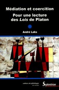 André Laks - Médiation et coercition - Pour une lecture des Lois de Platon.