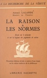 André Lalande - La raison et les normes - Essai sur le principe et sur la logique des jugements de valeur. Deuxième édition révisée et suivie d'une Étude sur la valeur indirecte de la différence.