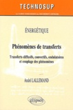 André Lallemand - Energétique : Phénomène de transferts - Transferts diffusifs, convectifs, ondulatoires et couplage des phénomènes.