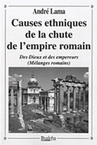 André Lama - Causes ethniques de la chute de l'Empire romain - Des Dieux et des empereurs (mélanges romains).