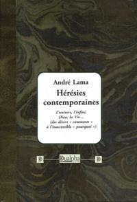 """André Lama - Hérésies contemporaines - L'univers, l'Infini, Dieu, la Vie... (des divers """"comments"""" à l'inacessible """"pourquoi"""")."""