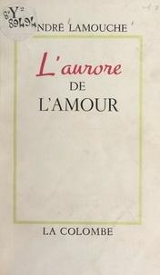 André Lamouche - L'aurore de l'amour.