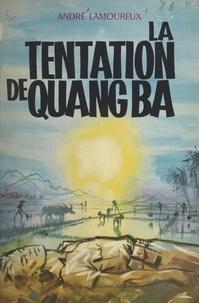 André Lamoureux et Pierre Joubert - La tentation de Quang Ba - La phalange de la onzième heure.