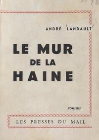 André Landault - Le mur de la haine.