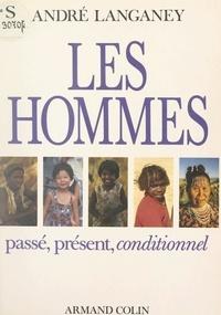 André Langaney et  Collectif - Les hommes - Passé, présent, conditionnel.