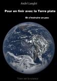 André Langlet - Pour en finir avec la Terre plate - Et s'intruire un peu.