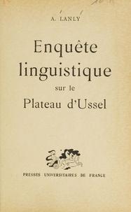 André Lanly - Enquête linguistique sur le plateau d'Ussel.
