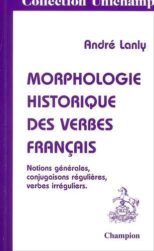 Morphologie Historique Des Verbes Francais De Andre Lanly Livre Decitre