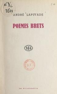 André Lapuyade - Poèmes bruts.