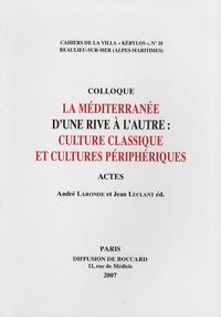 André Laronde et Jean Leclant - La Méditerranée d'une rive à l'autre : culture classique et cultures périphériques - Actes du 17e colloque de la Villa Kérylos à Beaulieu-sur-Mer les 20 & 21 octobre 2006.