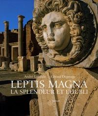 André Laronde et Gérard Degeorge - Leptis Magna - La splendeur et l'oubli.