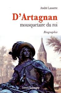 André Lasserre - D'Artagnan, mousquetaire du roi.