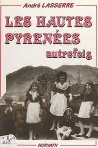 André Lasserre - Les Hautes-Pyrénées autrefois.
