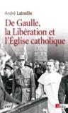 André Latreille - De Gaulle, la Libération et l'Eglise catholique.