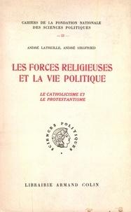 André Latreille et André Siegfried - Les forces religieuses et la vie politique - Le catholicisme et le protestantisme.