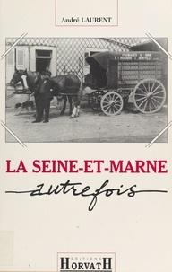 André Laurent - La Seine-et-Marne autrefois.