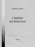 André Laurie et  Ligaran - L'Héritier de Robinson.