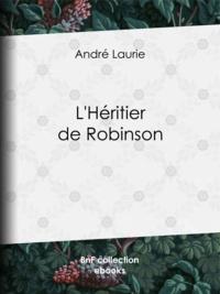 André Laurie et Léon Benett - L'Héritier de Robinson.
