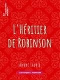 André Laurie - L'Héritier de Robinson.