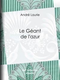 André Laurie - Le Géant de l'azur.