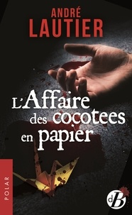 André Lautier - L'affaire des cocottes en papier.