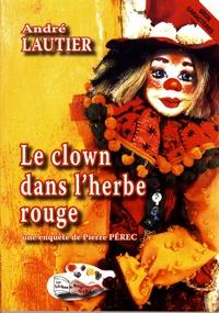 André Lautier - Une enquête de Pierre Pérec  : Le clown dans l'herbe rouge.