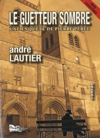 André Lautier - Une enquête de Pierre Pérec  : Le guetteur sombre.