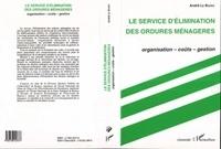 André Le Bozec - LE SERVICE D'ELIMINATION DES ORDURES MENAGERES. - Organisation, coûts, gestion.