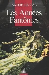 André Le Gal - Les années fantômes.