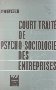 André Le Gall - Court traité de psycho-sociologie des entreprises - Adaptation de l'homme à l'entreprise et de l'entreprise à l'homme.