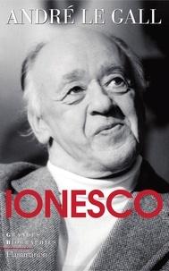 André Le Gall - Eugène Ionesco - Mise en scène d'un existant spécial en son oeuvre et en son temps.
