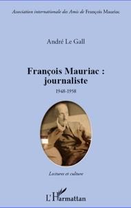 André Le Gall - François Mauriac : journaliste 1948-1958 - Lectures et culture. Mise en scène du siècle et de ses métamorphoses.