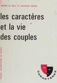 André Le Gall et Suzanne Simon - Les caractères et la vie des couples - Analyses et suggestions.